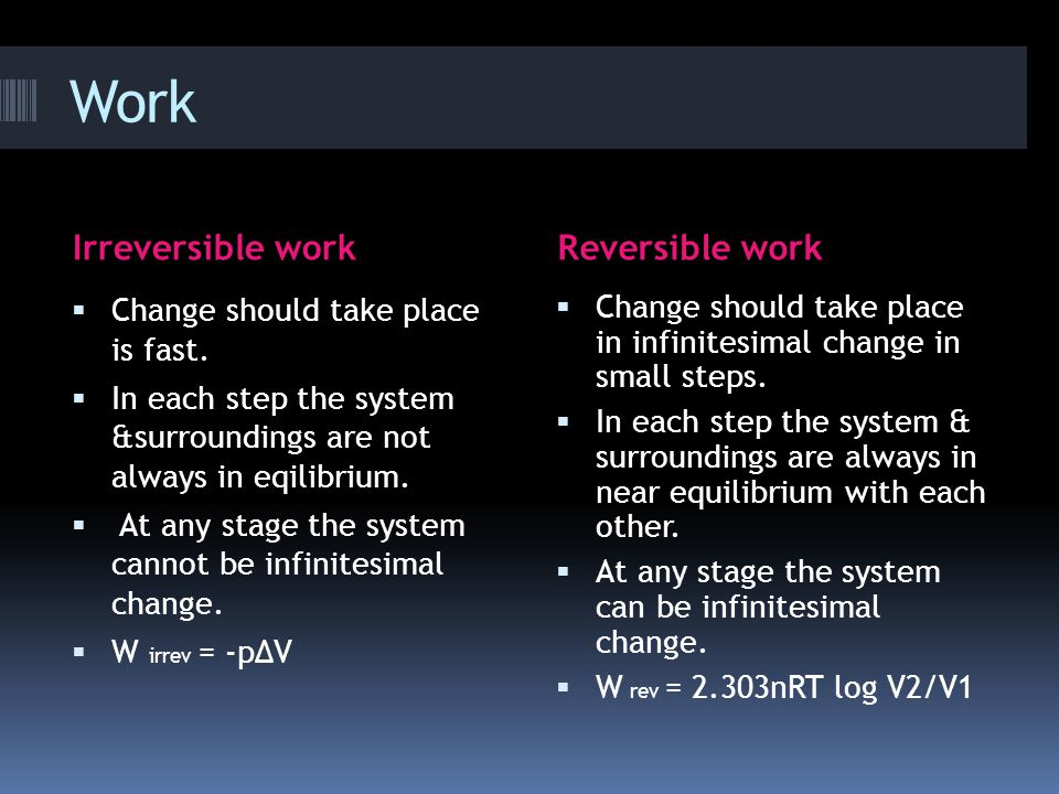 Work Irreversible workReversible work  Change should take place is fast.