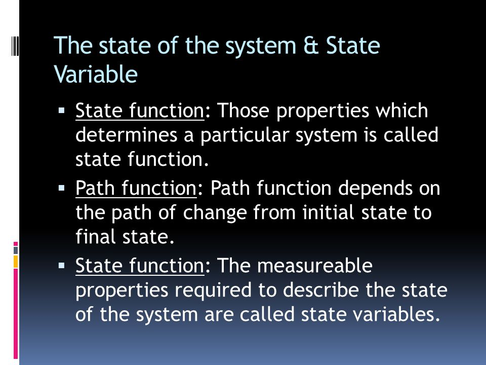 The state of the system & State Variable  State function: Those properties which determines a particular system is called state function.