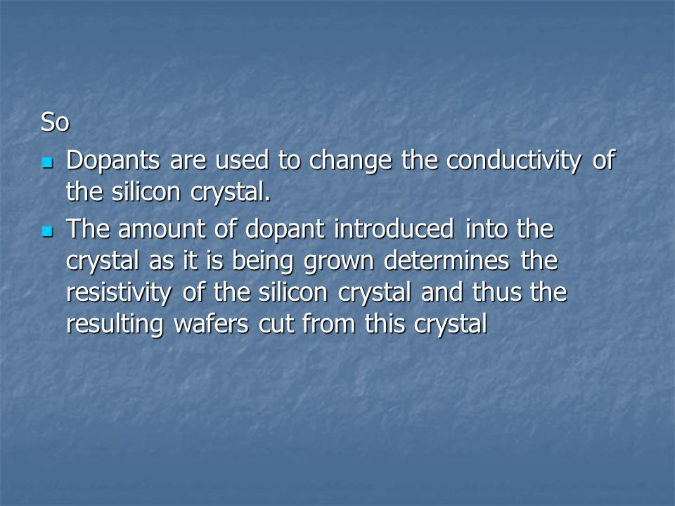 Dopants can be introduced into the silicon crystal with an ion implanter