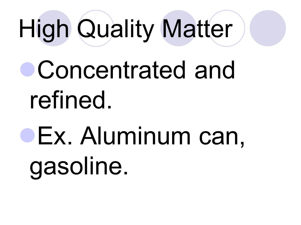 High Quality Matter Concentrated and refined. Ex. Aluminum can, gasoline.