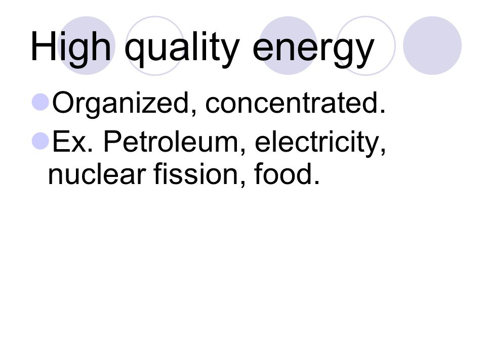 Low Quality Matter Disorganized, unconcentrated. Ex. Aluminum ore, crude oil.