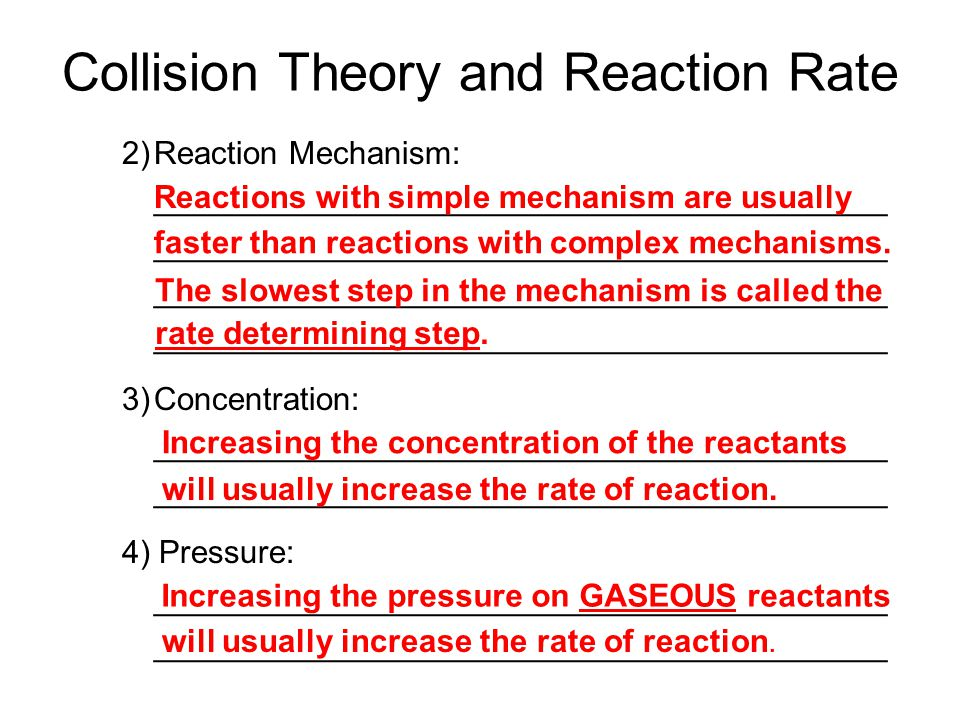 Collision Theory and Reaction Rate 2)Reaction Mechanism: _________________________________________ 3)Concentration: _________________________________________ 4) Pressure: _________________________________________ rate determining step.