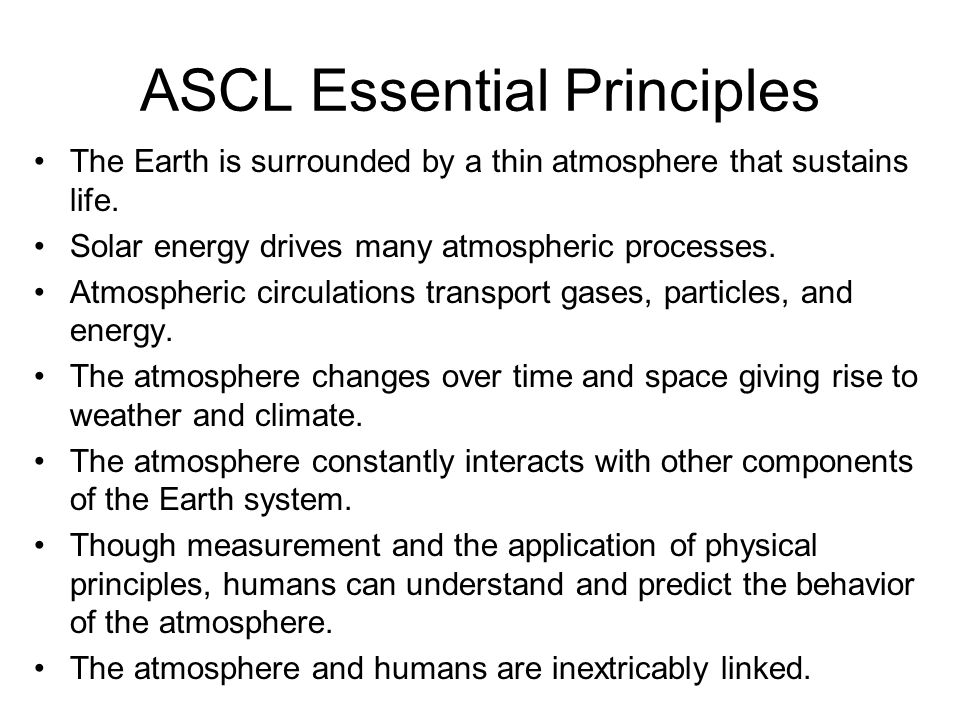 ASCL Essential Principles The Earth is surrounded by a thin atmosphere that sustains life.