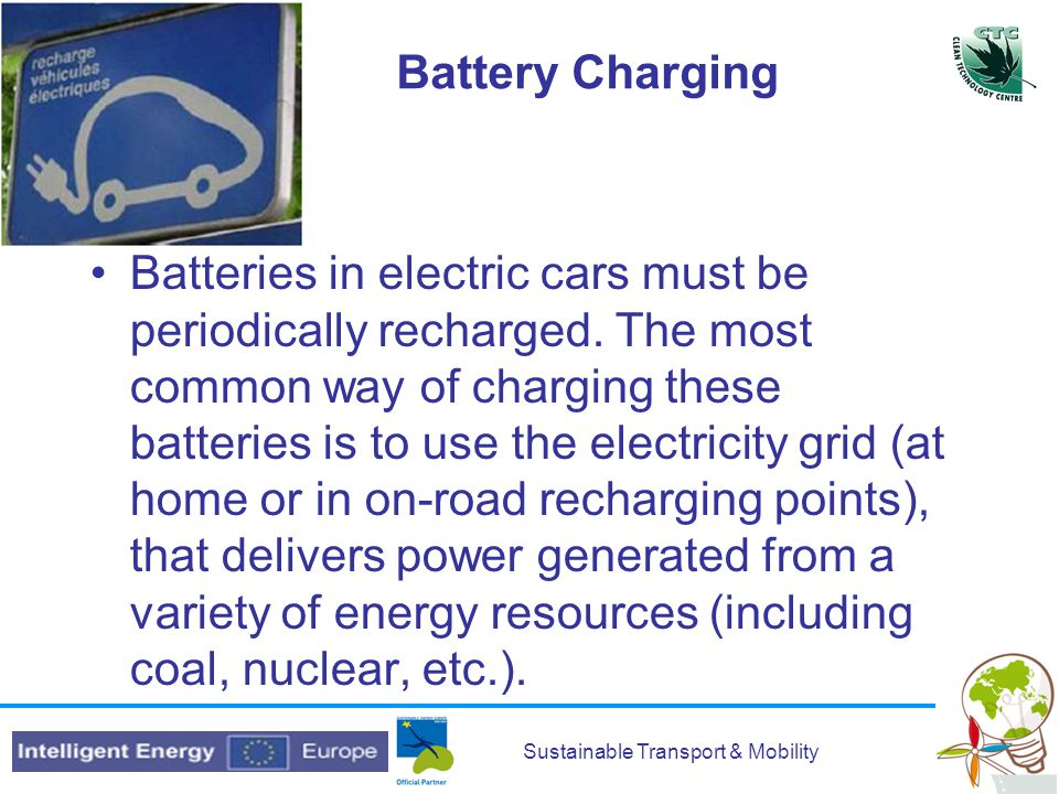 Sustainable Transport & Mobility Battery Charging Batteries in electric cars must be periodically recharged.