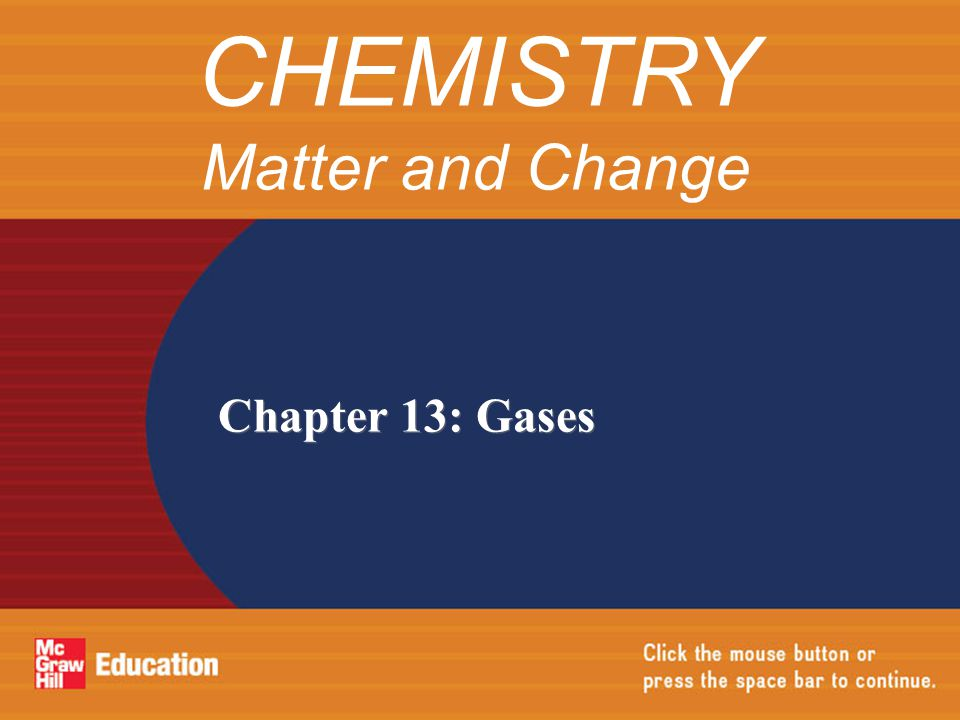Chapter 13: Gases CHEMISTRY Matter and Change