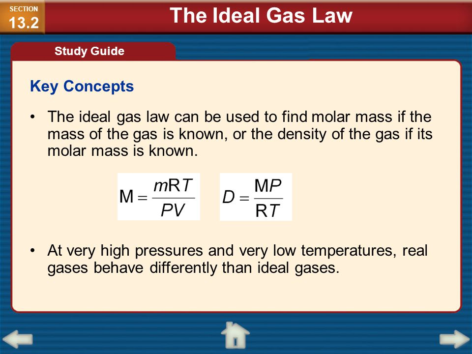 Key Concepts The ideal gas law can be used to find molar mass if the mass of the gas is known, or the density of the gas if its molar mass is known. A