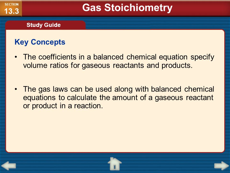 Key Concepts The coefficients in a balanced chemical equation specify volume ratios for gaseous reactants and products. The gas laws can be used along