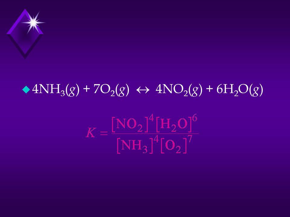  4NH 3 ( g ) + 7O 2 ( g )  4NO 2 ( g ) + 6H 2 O( g )