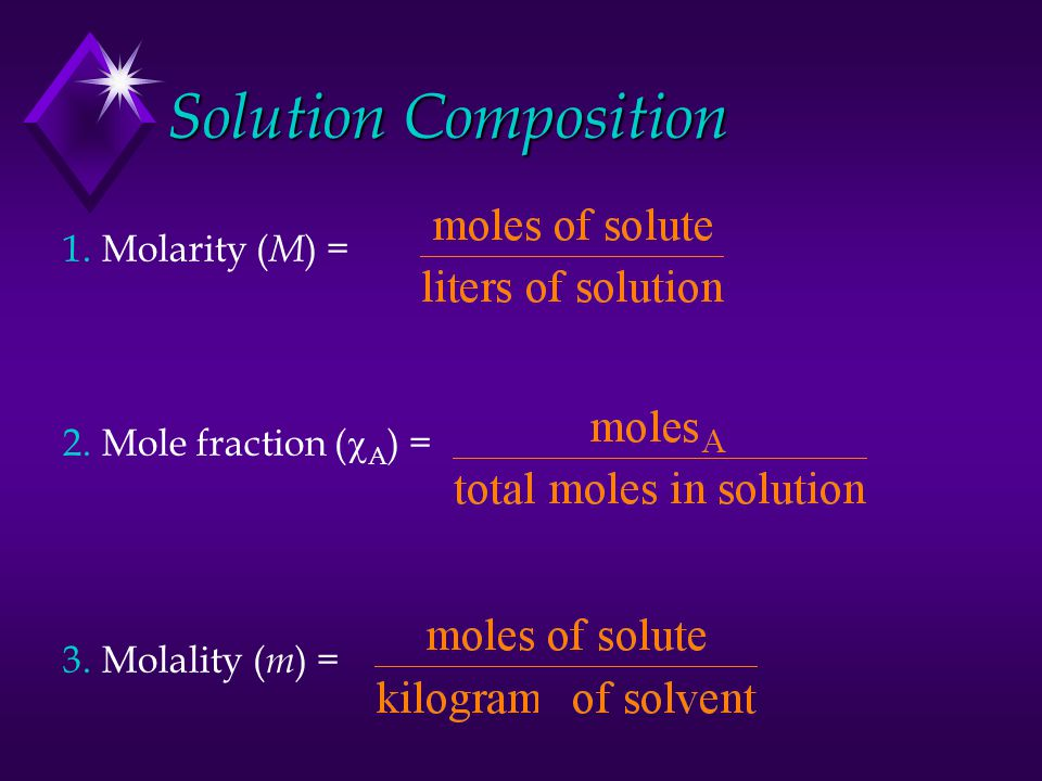 Solution Composition 1.Molarity ( M ) = 2.Mole fraction (  A ) = 3.Molality ( m ) =