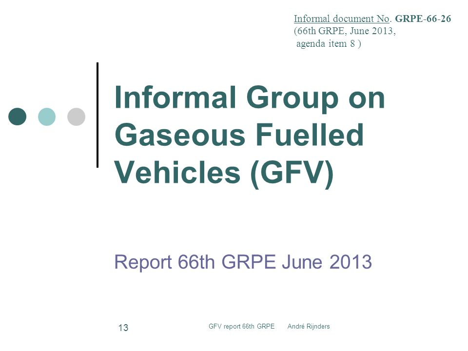 Informal Group on Gaseous Fuelled Vehicles (GFV) Report 66th GRPE June 2013 Informal document No.