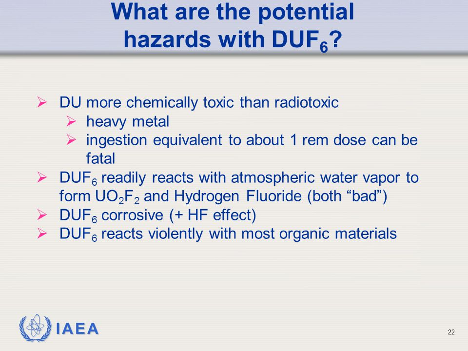 IAEA What are the potential hazards with DUF 6 .