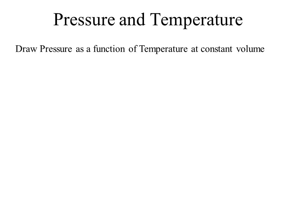 Pressure and Temperature Draw Pressure as a function of Temperature at constant volume