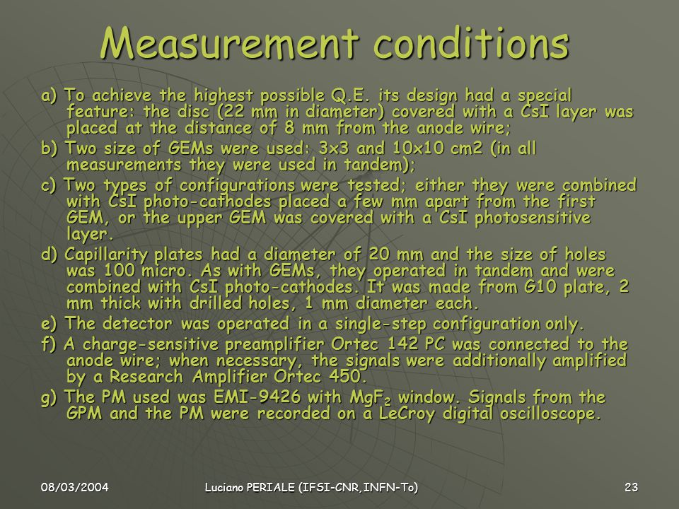 08/03/2004 Luciano PERIALE (IFSI-CNR, INFN-To) 23 Measurement conditions a) To achieve the highest possible Q.E.