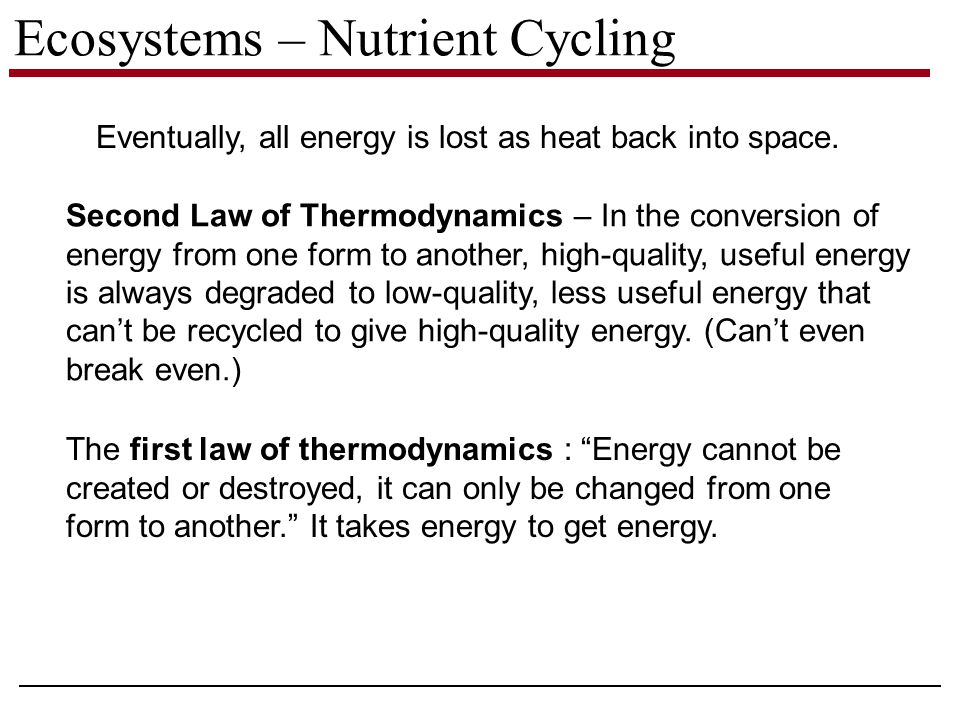 Ecosystems – Nutrient Cycling Eventually, all energy is lost as heat back into space.