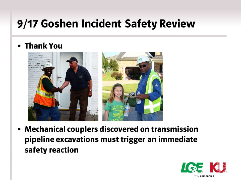9/17 Goshen Incident Safety Review Thank You Mechanical couplers discovered on transmission pipeline excavations must trigger an immediate safety reaction