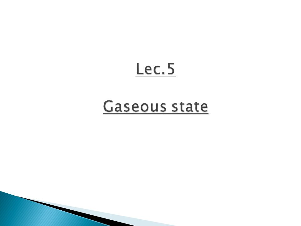 Lec.5 Gaseous state