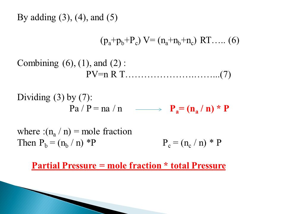 By adding (3), (4), and (5) (p a +p b +P c ) V= (n a +n b +n c ) RT…..