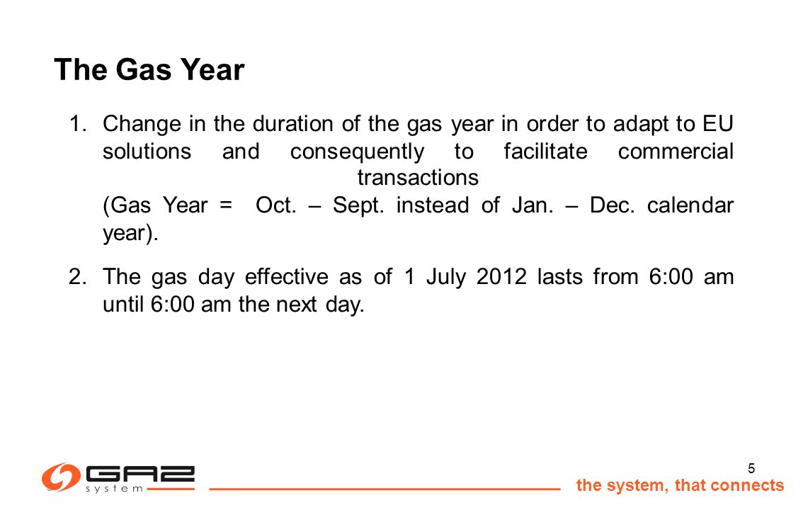 5 1.Change in the duration of the gas year in order to adapt to EU solutions and consequently to facilitate commercial transactions (Gas Year = Oct.