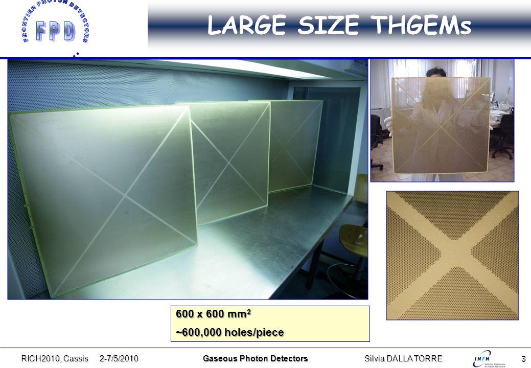 3 LARGE SIZE THGEMs RICH2010, Cassis 2-7/5/2010 Gaseous Photon DetectorsSilvia DALLA TORRE 600 x 600 mm 2 ~600,000 holes/piece