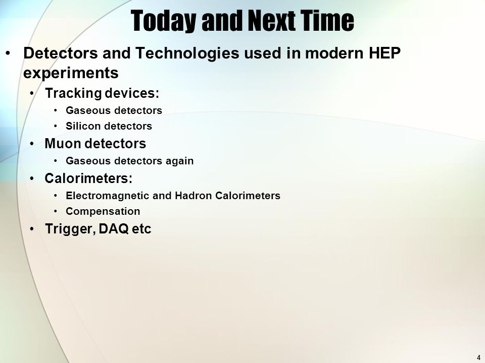 Today and Next Time Detectors and Technologies used in modern HEP experiments Tracking devices: Gaseous detectors Silicon detectors Muon detectors Gaseous detectors again Calorimeters: Electromagnetic and Hadron Calorimeters Compensation Trigger, DAQ etc 4