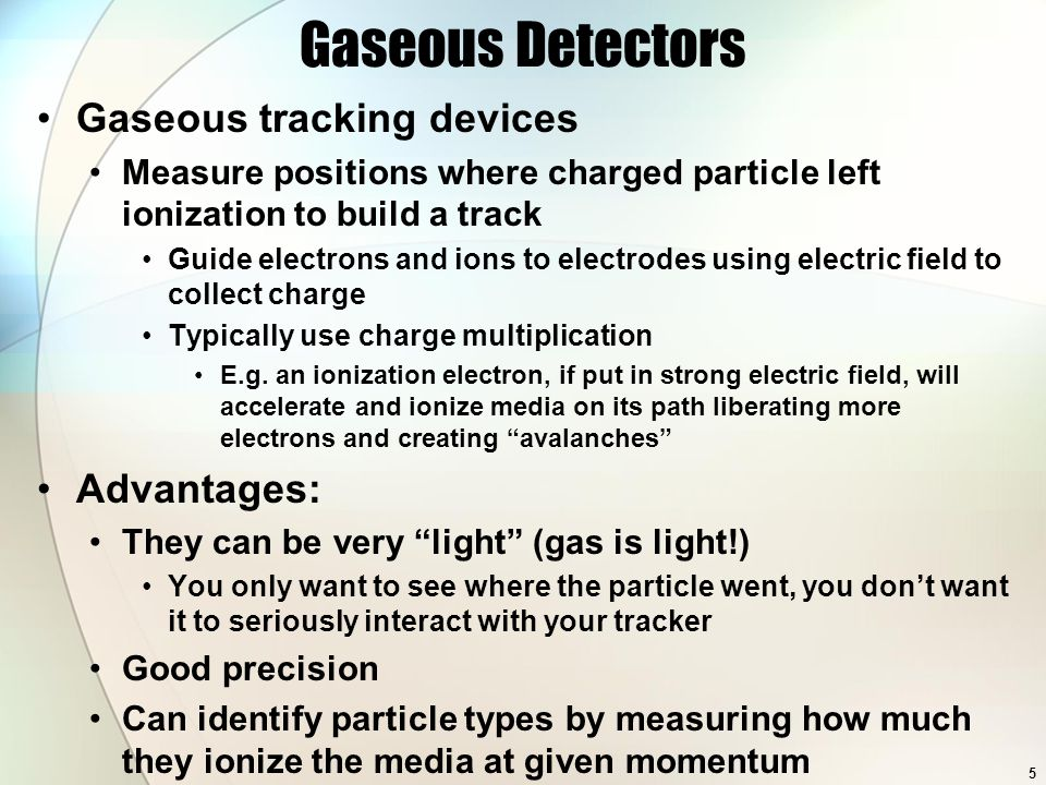 Gaseous Detectors Gaseous tracking devices Measure positions where charged particle left ionization to build a track Guide electrons and ions to electrodes using electric field to collect charge Typically use charge multiplication E.g.