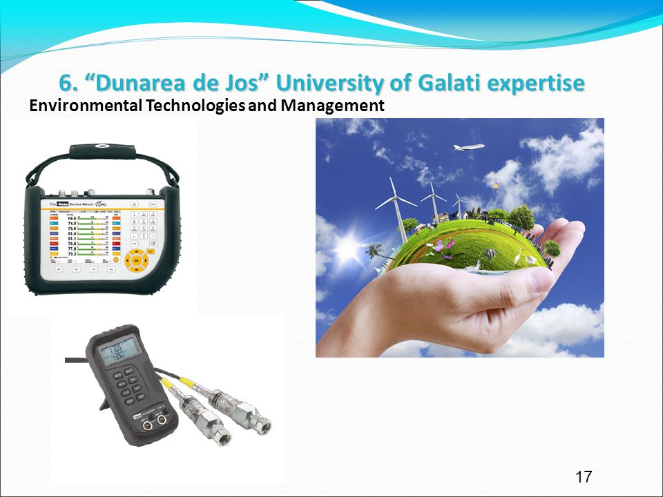 Environmental Technologies and Management 17 6. Dunarea de Jos University of Galati expertise