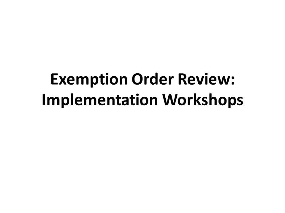 Exemption Order Review: Implementation Workshops