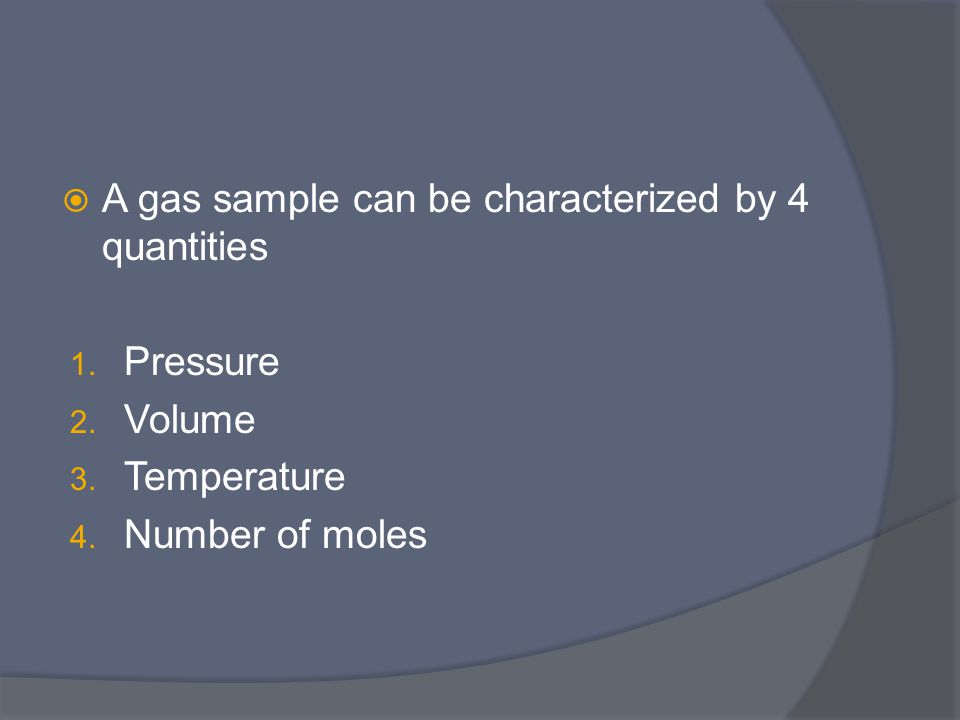  A gas sample can be characterized by 4 quantities 1.