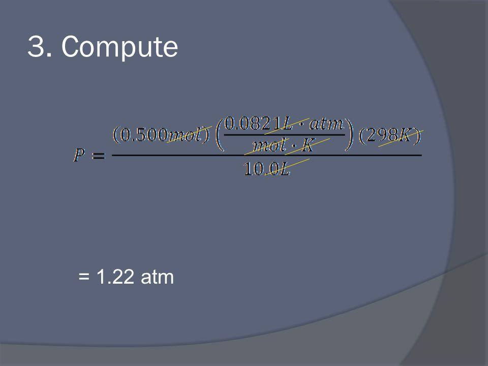 3. Compute = 1.22 atm