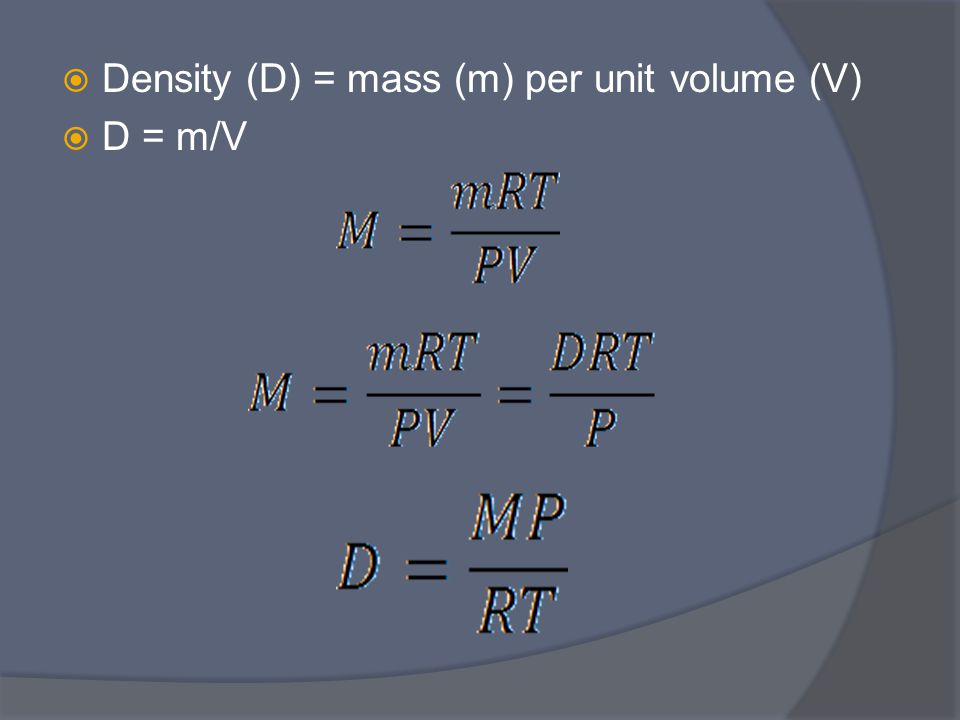  Density (D) = mass (m) per unit volume (V)  D = m/V