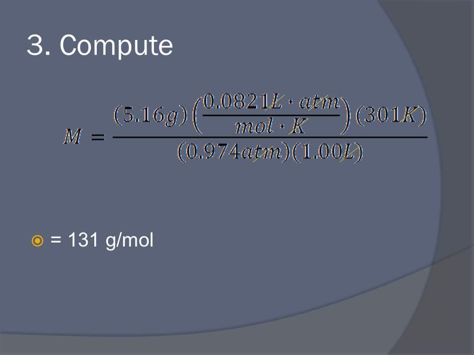 3. Compute  = 131 g/mol