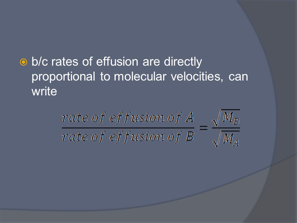  b/c rates of effusion are directly proportional to molecular velocities, can write