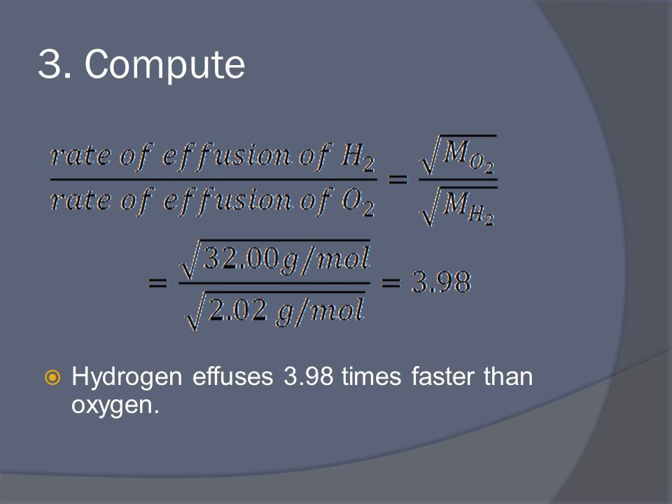 3. Compute  Hydrogen effuses 3.98 times faster than oxygen.
