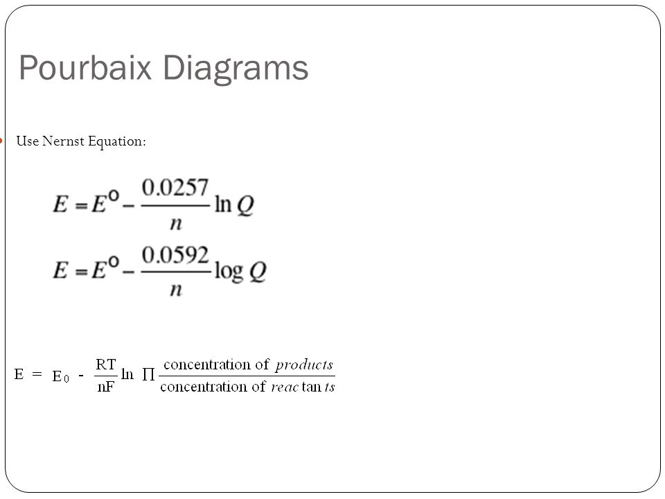 Pourbaix Diagrams Use Nernst Equation: