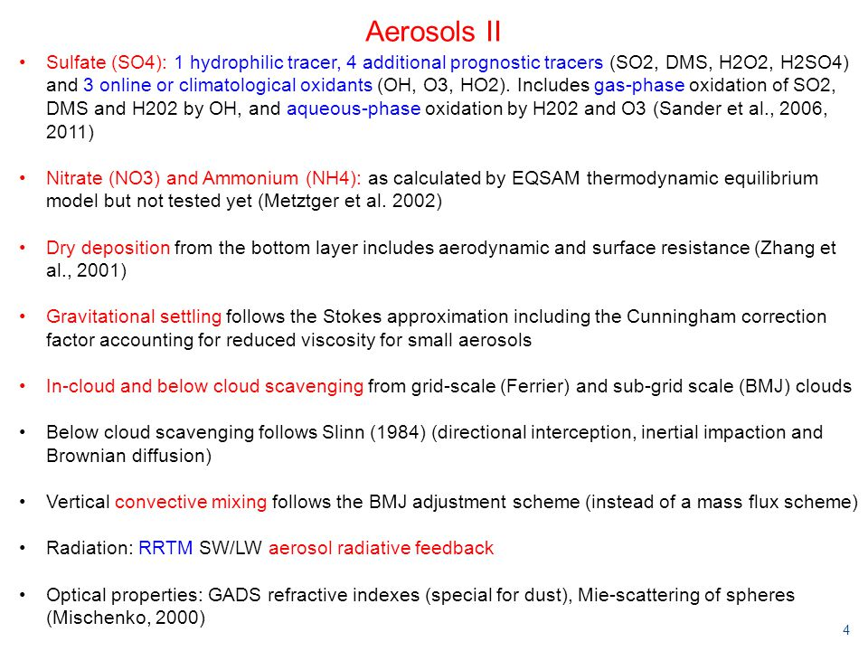 4 Aerosols II Sulfate (SO4): 1 hydrophilic tracer, 4 additional prognostic tracers (SO2, DMS, H2O2, H2SO4) and 3 online or climatological oxidants (OH, O3, HO2).