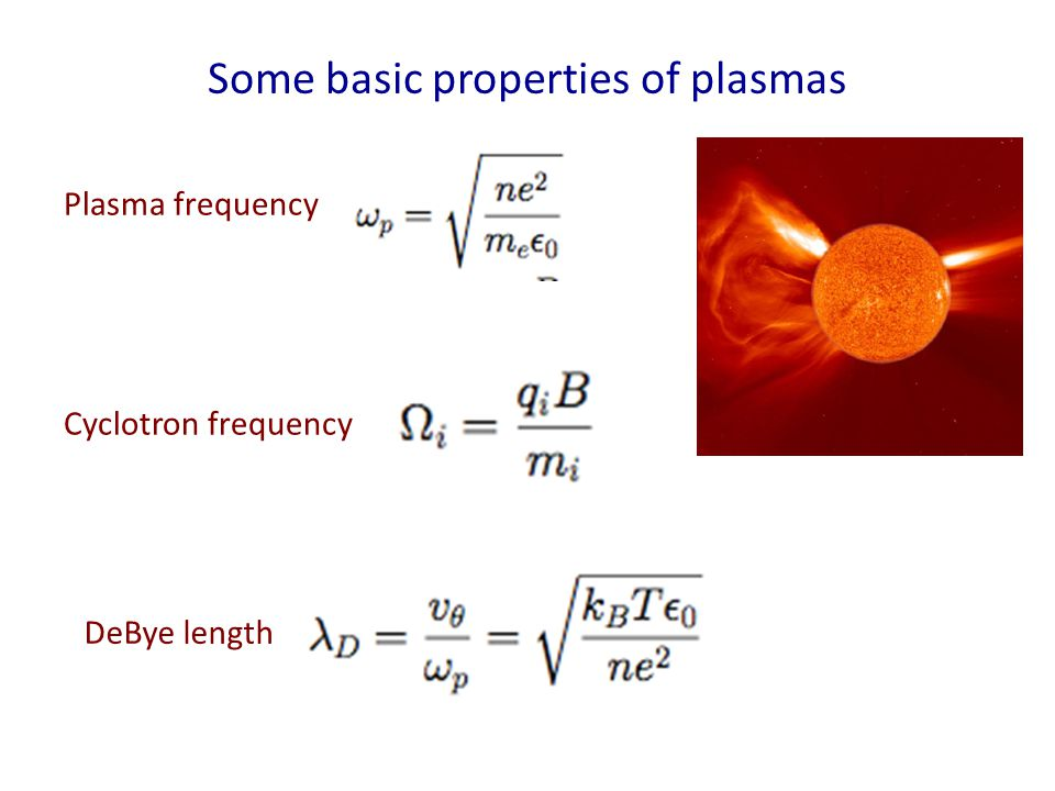 Some basic properties of plasmas Plasma frequency Cyclotron frequency DeBye length