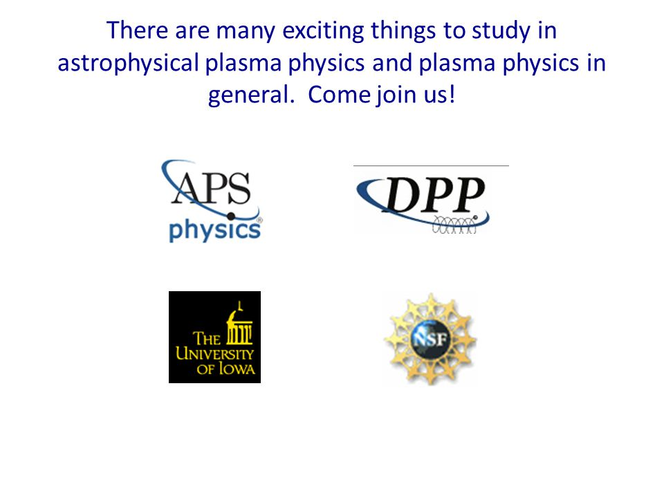 There are many exciting things to study in astrophysical plasma physics and plasma physics in general.