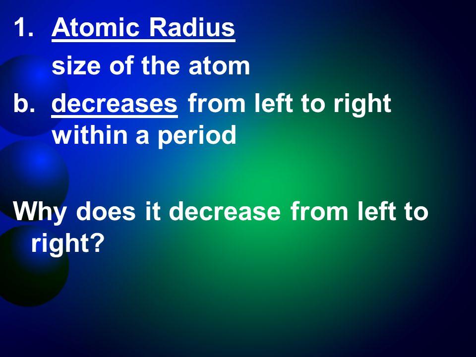 1.Atomic Radius size of the atom b.