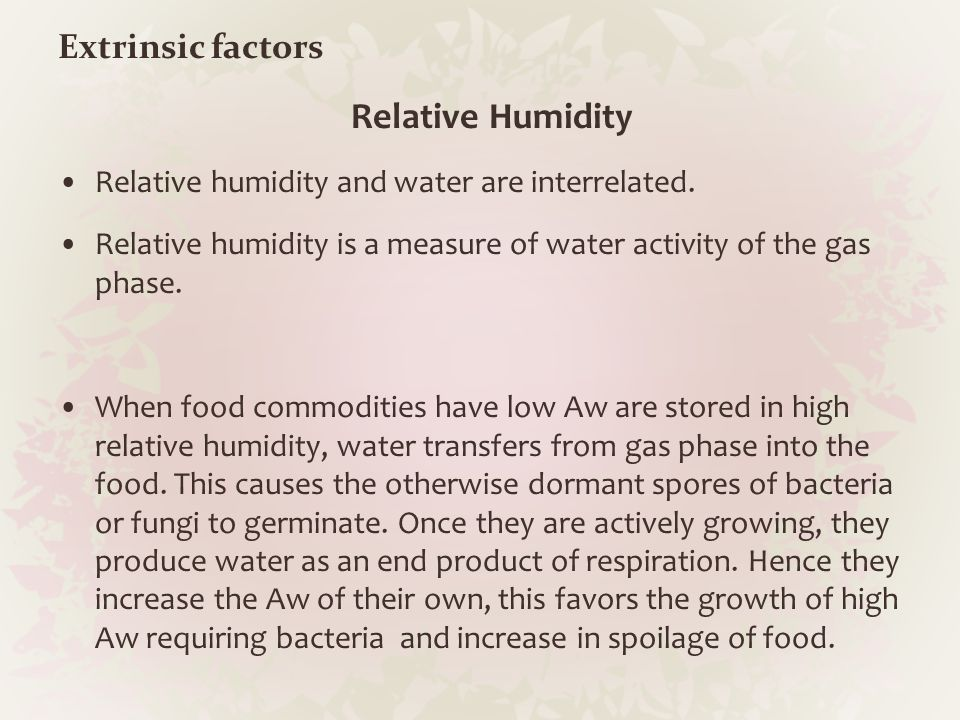 Extrinsic factors Relative Humidity Relative humidity and water are interrelated. Relative humidity is a measure of water activity of the gas phase. W