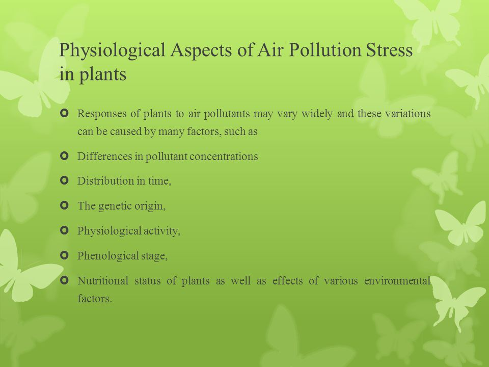 Physiological Aspects of Air Pollution Stress in plants  Responses of plants to air pollutants may vary widely and these variations can be caused by