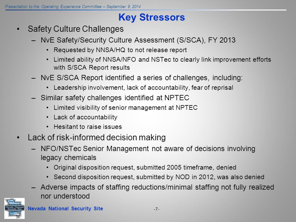 Nevada National Security Site Presentation to the Operating Experience Committee – September 9, 2014 -7- Key Stressors Safety Culture Challenges –NvE