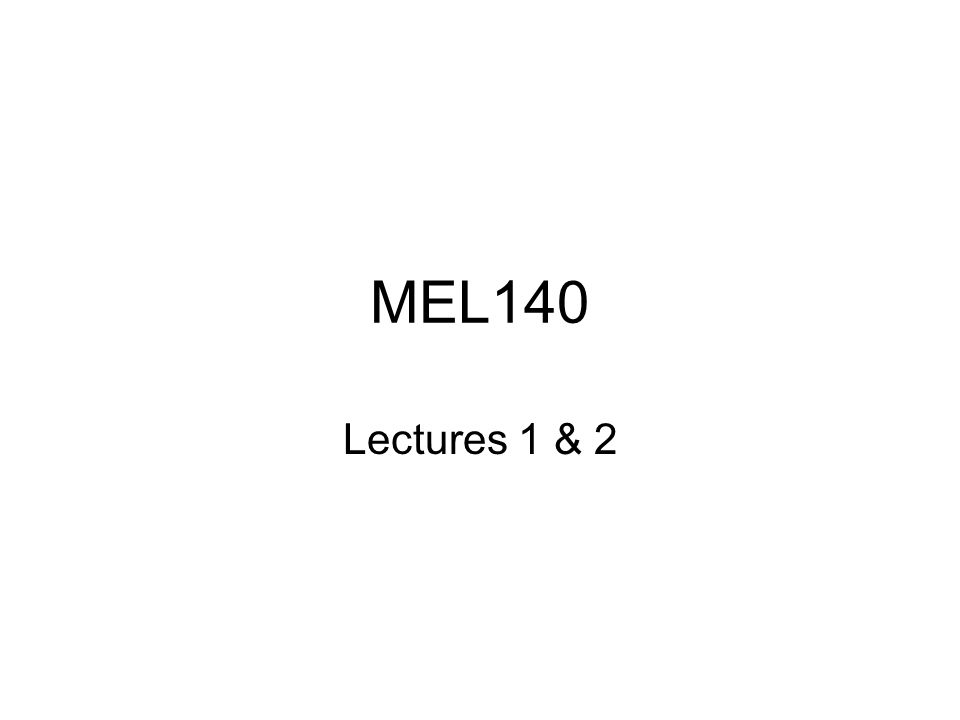 MEL140 Lectures 1 & 2