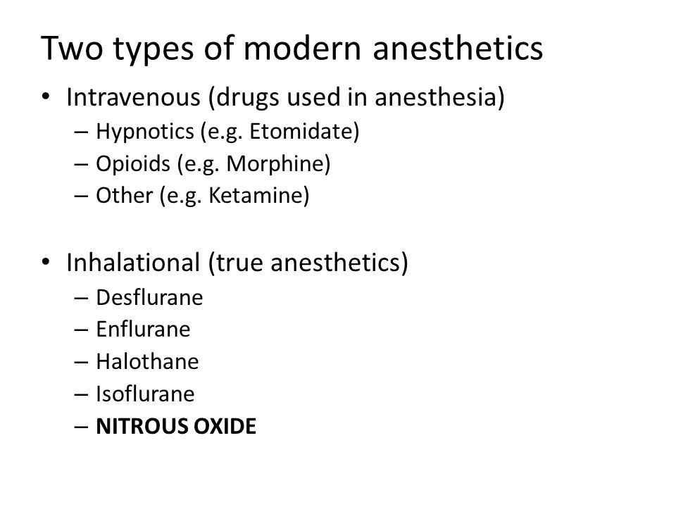 Two types of modern anesthetics Intravenous (drugs used in anesthesia) – Hypnotics (e.g. Etomidate) – Opioids (e.g. Morphine) – Other (e.g. Ketamine)