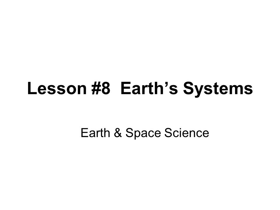 Lesson #8 Earth's Systems Earth & Space Science