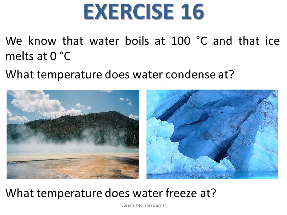 EXERCISE 16 What temperature does water condense at.