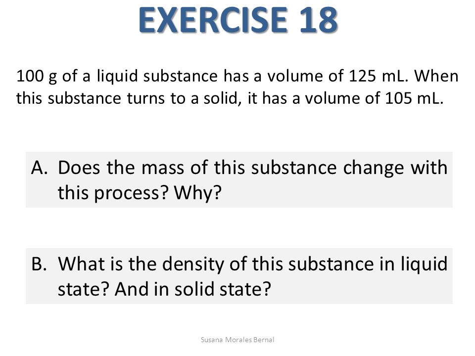 EXERCISE 18 100 g of a liquid substance has a volume of 125 mL.