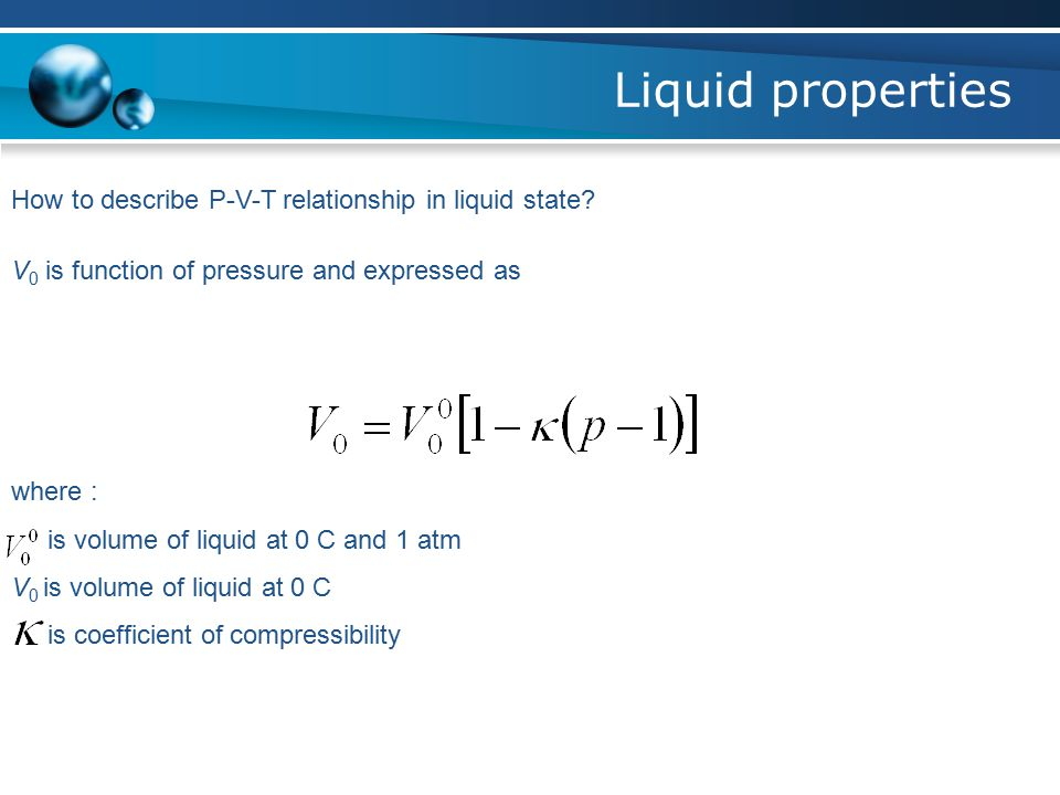 Liquid properties How to describe P-V-T relationship in liquid state.