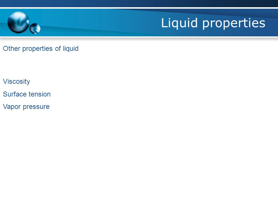 Liquid properties Other properties of liquid Viscosity Surface tension Vapor pressure