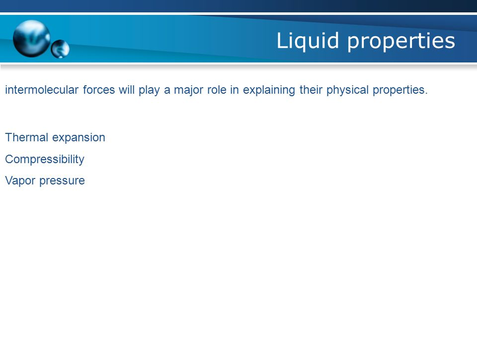 Liquid properties intermolecular forces will play a major role in explaining their physical properties.