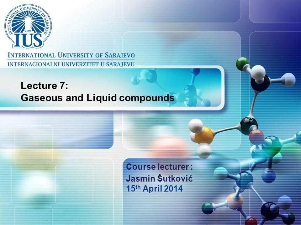 LOGO Lecture 7: Gaseous and Liquid compounds Course lecturer : Jasmin Šutković 15 th April 2014